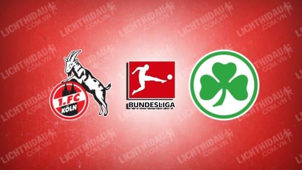 Nhận định Cologne vs Greuther Furth ngày 2/10